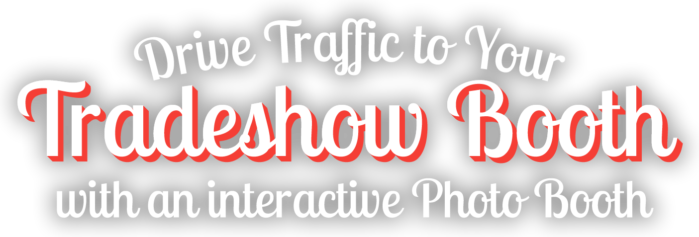 Drive Traffic to Your Tradeshow Booth with an interactive Photo Booth